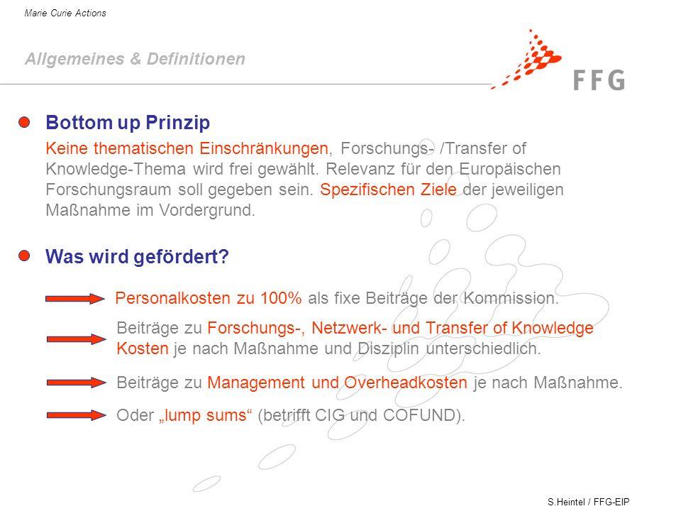 S.Heintel / FFG-EIP Marie Curie Actions Bottom up Prinzip Keine thematischen Einschränkungen, Forschungs- /Transfer of Knowledge-Thema wird frei gewählt.