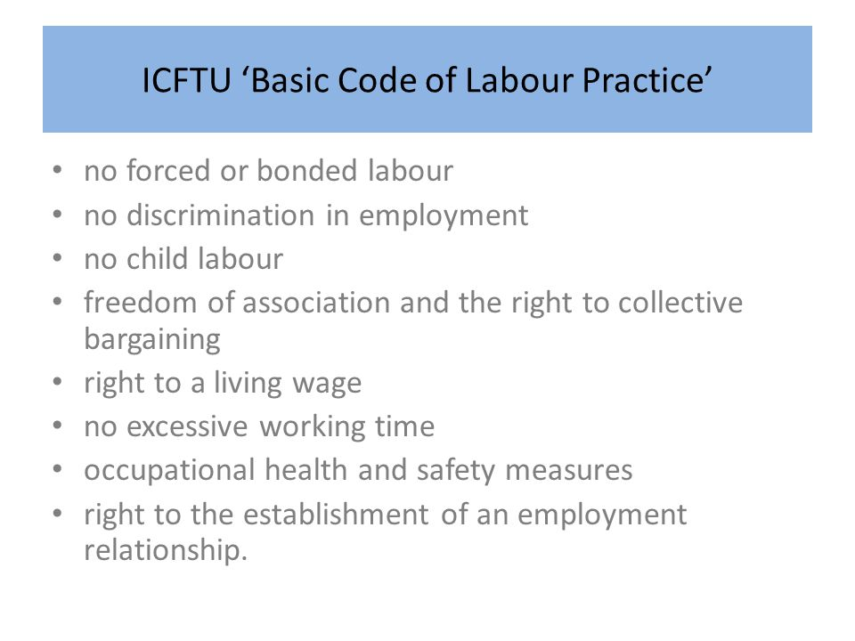 ICFTU Basic Code of Labour Practice no forced or bonded labour no discrimination in employment no child labour freedom of association and the right to