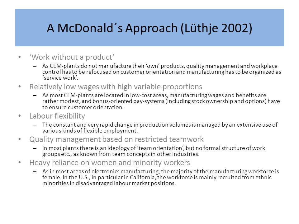A McDonald´s Approach (Lüthje 2002) Work without a product – As CEM-plants do not manufacture their own products, quality management and workplace con