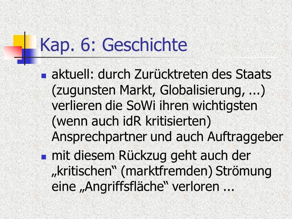 Kap. 6: Geschichte aktuell: durch Zurücktreten des Staats (zugunsten Markt, Globalisierung,...) verlieren die SoWi ihren wichtigsten (wenn auch idR kr