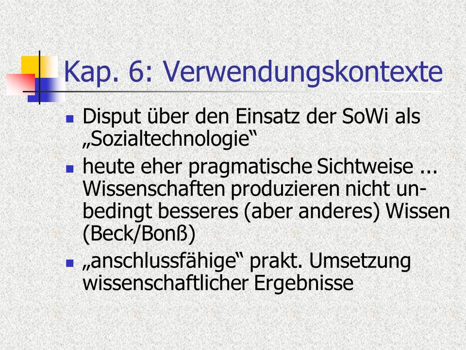 Kap. 6: Verwendungskontexte Disput über den Einsatz der SoWi als Sozialtechnologie heute eher pragmatische Sichtweise... Wissenschaften produzieren ni