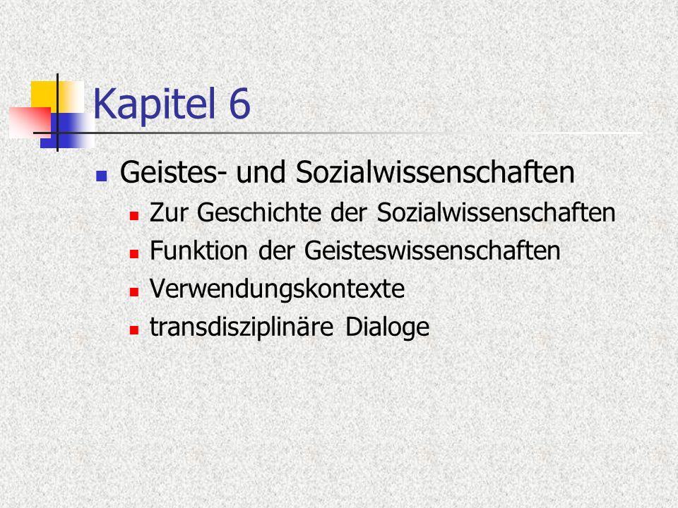 Kapitel 6 Geistes- und Sozialwissenschaften Zur Geschichte der Sozialwissenschaften Funktion der Geisteswissenschaften Verwendungskontexte transdiszip