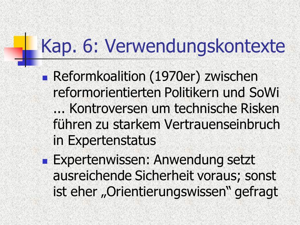 Kap. 6: Verwendungskontexte Reformkoalition (1970er) zwischen reformorientierten Politikern und SoWi... Kontroversen um technische Risken führen zu st