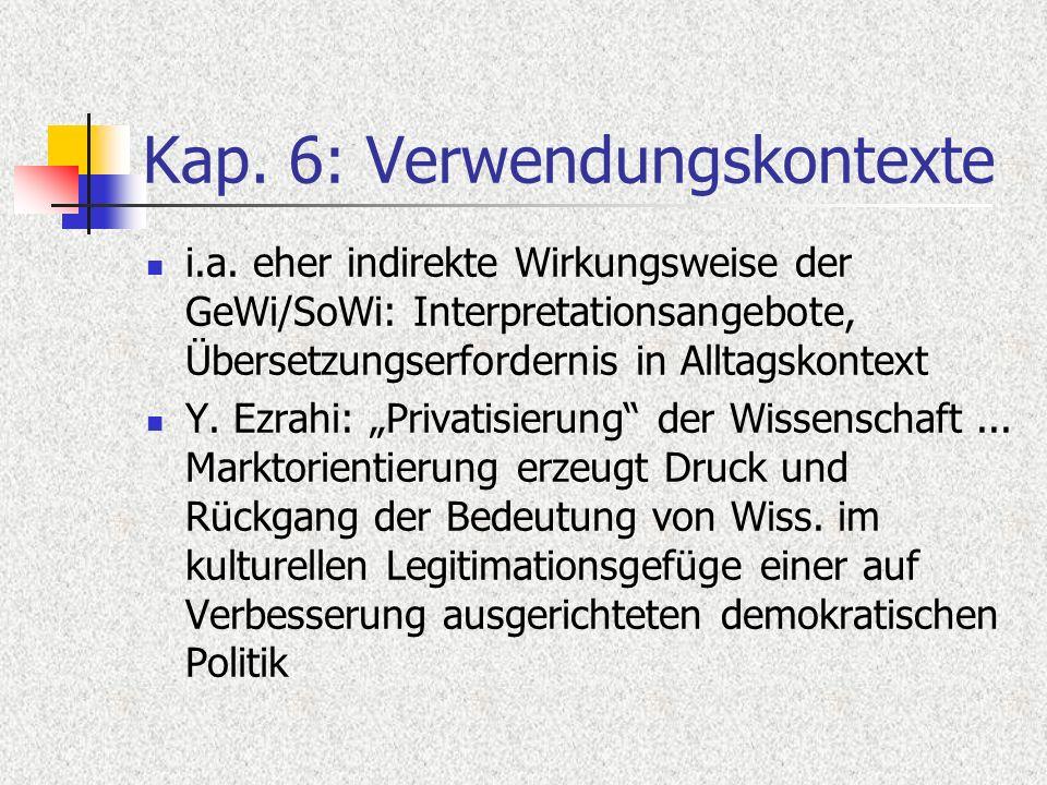 Kap. 6: Verwendungskontexte i.a. eher indirekte Wirkungsweise der GeWi/SoWi: Interpretationsangebote, Übersetzungserfordernis in Alltagskontext Y. Ezr