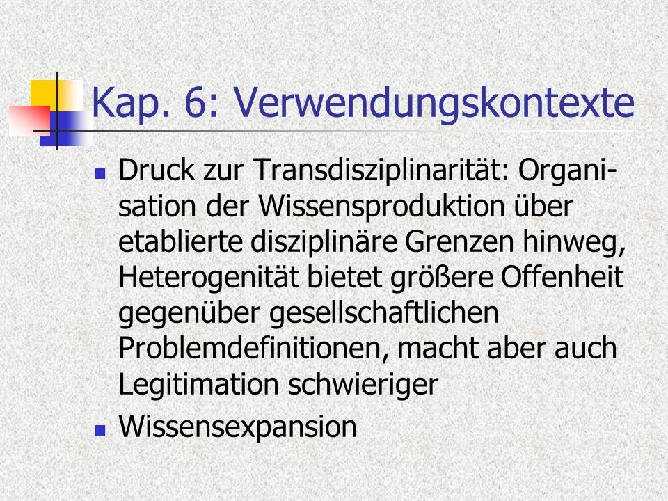 Kap. 6: Verwendungskontexte Druck zur Transdisziplinarität: Organi- sation der Wissensproduktion über etablierte disziplinäre Grenzen hinweg, Heteroge