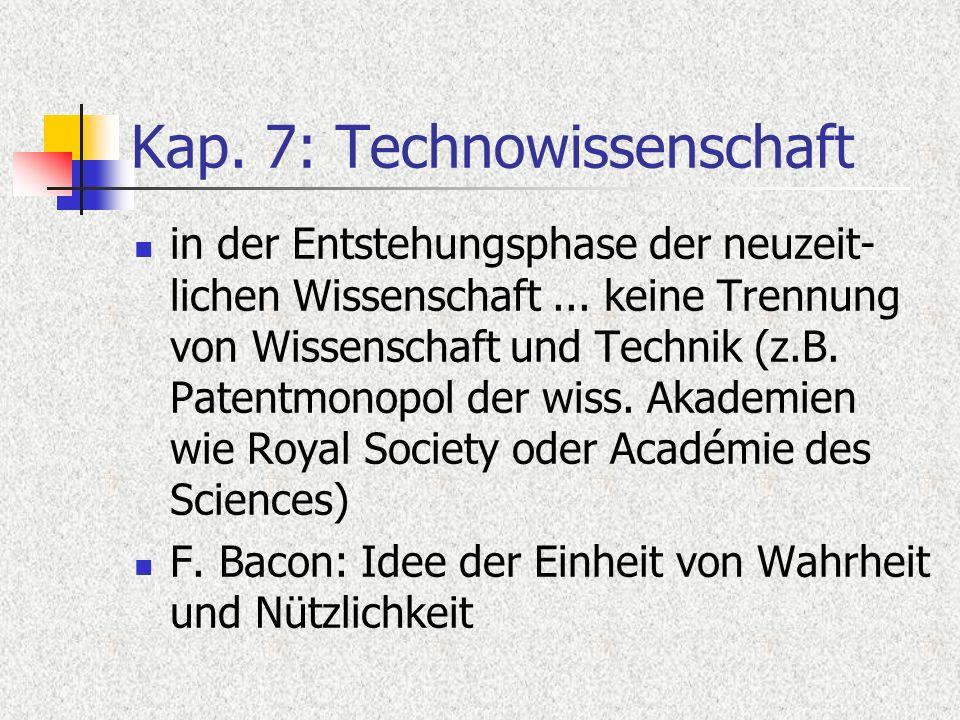 Kap. 7: Technowissenschaft in der Entstehungsphase der neuzeit- lichen Wissenschaft... keine Trennung von Wissenschaft und Technik (z.B. Patentmonopol