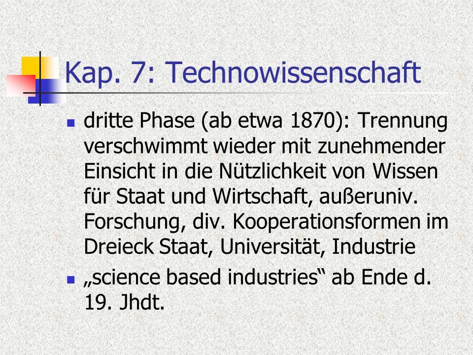 Kap. 7: Technowissenschaft dritte Phase (ab etwa 1870): Trennung verschwimmt wieder mit zunehmender Einsicht in die Nützlichkeit von Wissen für Staat