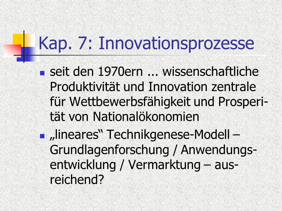 Kap.7: Innovationsprozesse G. Dosi/R. Nelson: Technik...