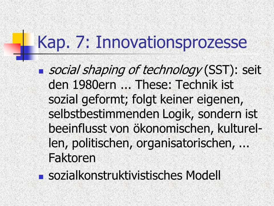 Kap. 7: Innovationsprozesse social shaping of technology (SST): seit den 1980ern...