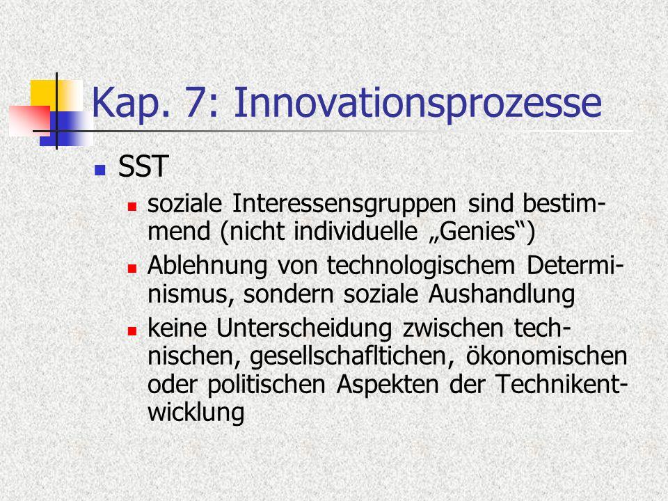 Kap. 7: Innovationsprozesse SST soziale Interessensgruppen sind bestim- mend (nicht individuelle Genies) Ablehnung von technologischem Determi- nismus