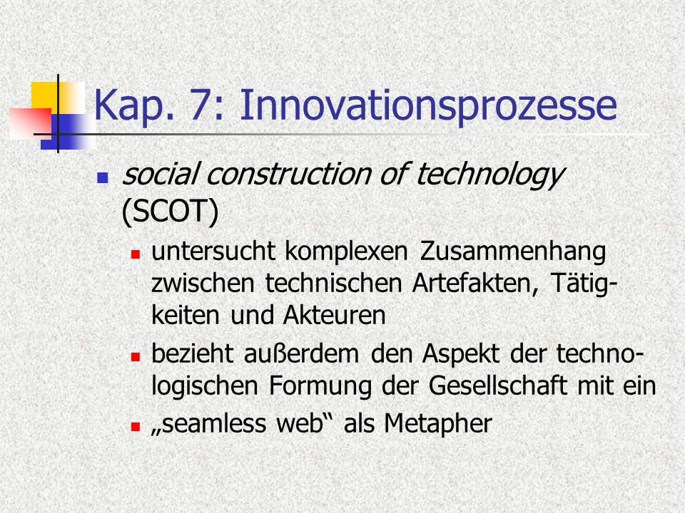 Kap. 7: Innovationsprozesse social construction of technology (SCOT) untersucht komplexen Zusammenhang zwischen technischen Artefakten, Tätig- keiten