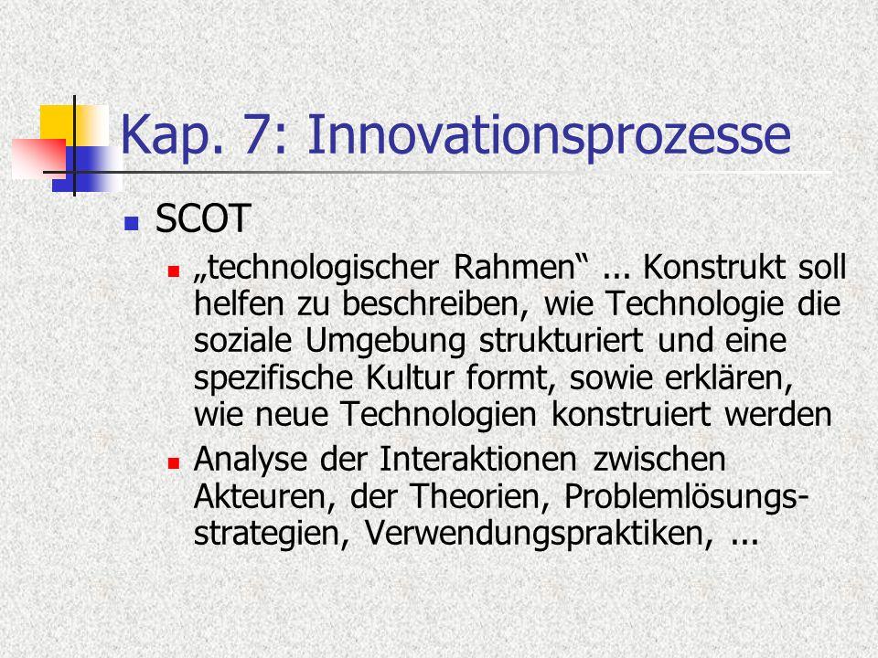 Kap. 7: Innovationsprozesse SCOT technologischer Rahmen... Konstrukt soll helfen zu beschreiben, wie Technologie die soziale Umgebung strukturiert und