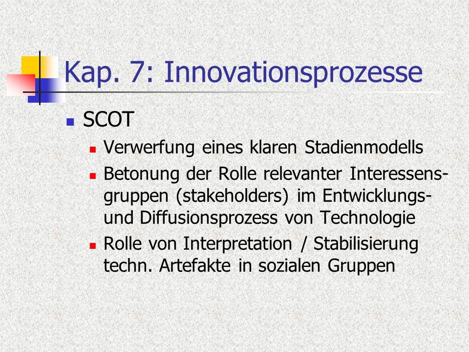 Kap. 7: Innovationsprozesse SCOT Verwerfung eines klaren Stadienmodells Betonung der Rolle relevanter Interessens- gruppen (stakeholders) im Entwicklu