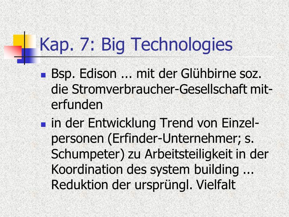 Kap. 7: Big Technologies Bsp. Edison... mit der Glühbirne soz. die Stromverbraucher-Gesellschaft mit- erfunden in der Entwicklung Trend von Einzel- pe