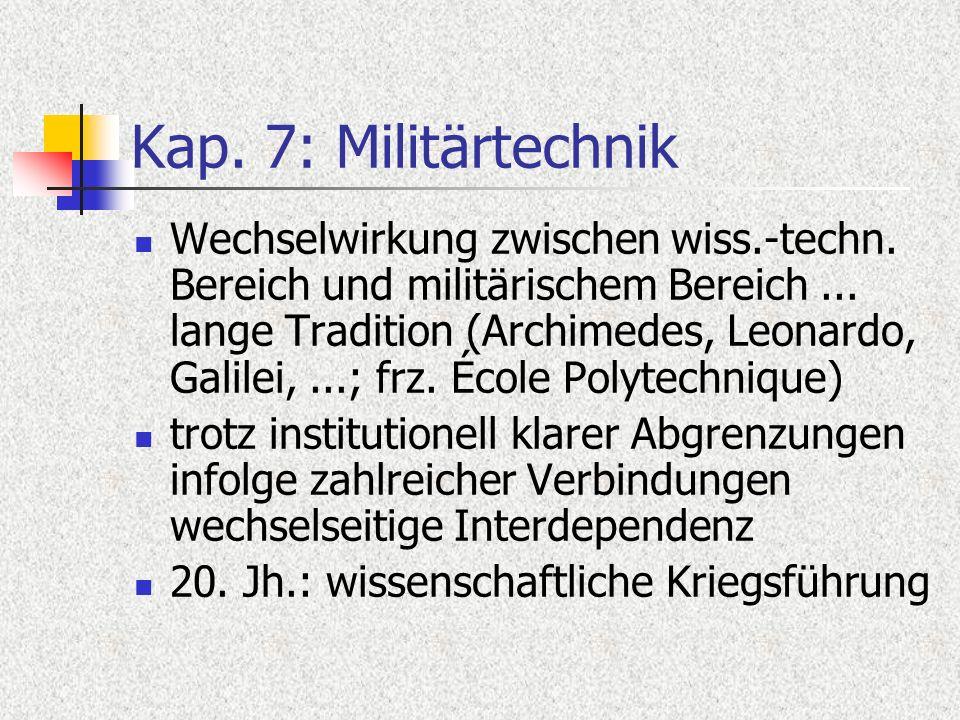 Kap. 7: Militärtechnik Wechselwirkung zwischen wiss.-techn. Bereich und militärischem Bereich... lange Tradition (Archimedes, Leonardo, Galilei,...; f