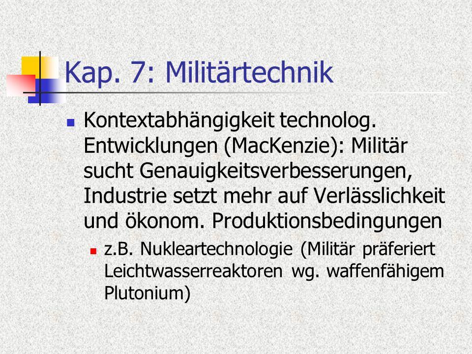 Kap. 7: Militärtechnik Kontextabhängigkeit technolog. Entwicklungen (MacKenzie): Militär sucht Genauigkeitsverbesserungen, Industrie setzt mehr auf Ve