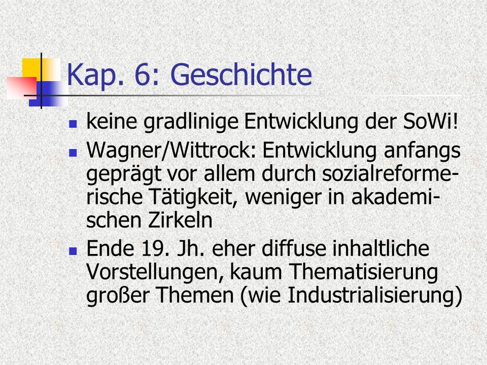Kap. 6: Geschichte keine gradlinige Entwicklung der SoWi! Wagner/Wittrock: Entwicklung anfangs geprägt vor allem durch sozialreforme- rische Tätigkeit