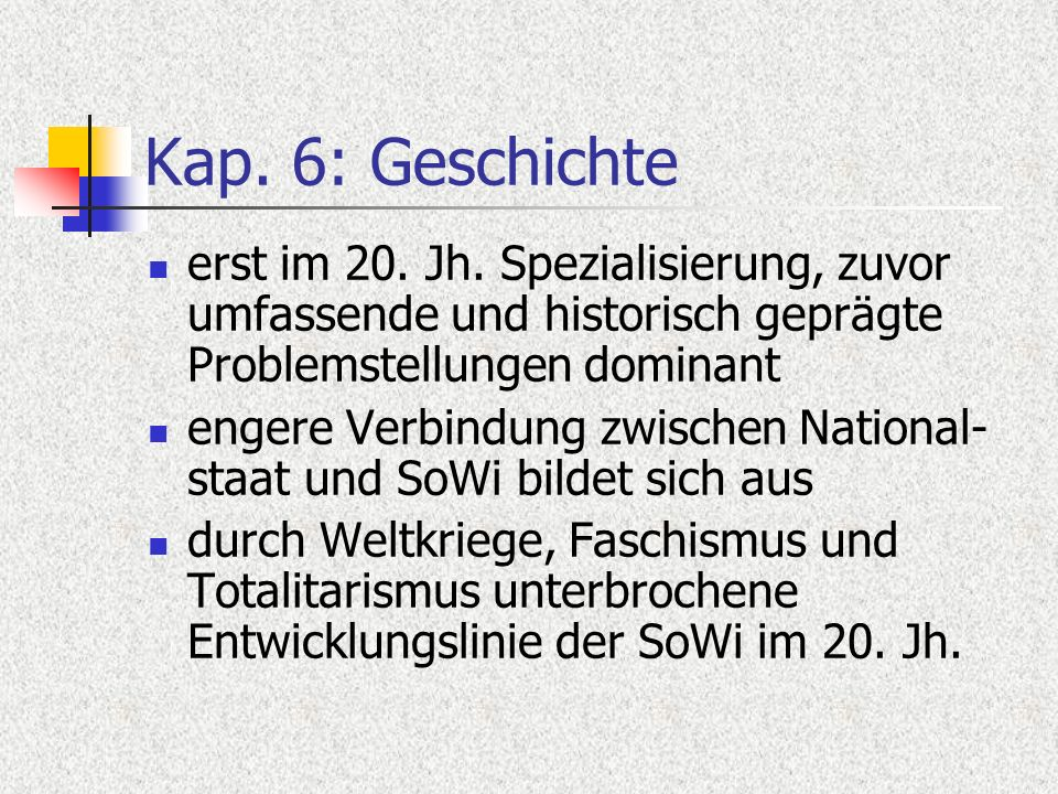 Kap. 6: Geschichte erst im 20. Jh. Spezialisierung, zuvor umfassende und historisch geprägte Problemstellungen dominant engere Verbindung zwischen Nat