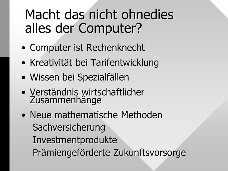 Macht das nicht ohnedies alles der Computer? Computer ist RechenknechtComputer ist Rechenknecht Kreativität bei TarifentwicklungKreativität bei Tarife