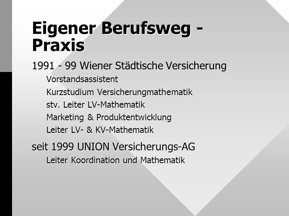 Eigener Berufsweg - Praxis 1991 - 99 Wiener Städtische VersicherungVorstandsassistent Kurzstudium Versicherungmathematik stv. Leiter LV-Mathematik Mar