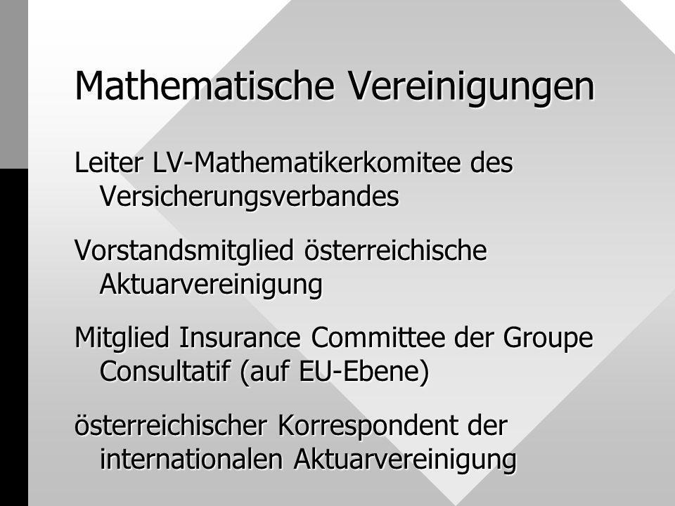 Mathematische Vereinigungen Leiter LV-Mathematikerkomitee des Versicherungsverbandes Vorstandsmitglied österreichische Aktuarvereinigung Mitglied Insu