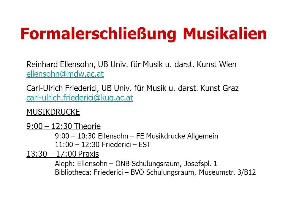 Formalerschließung Musikalien Reinhard Ellensohn, UB Univ. für Musik u. darst. Kunst Wien ellensohn@mdw.ac.at Carl-Ulrich Friederici, UB Univ. für Mus