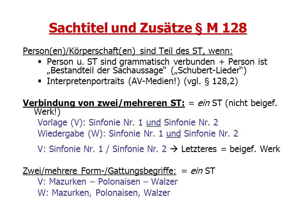 Sachtitel und Zusätze § M 128 Person(en)/Körperschaft(en) sind Teil des ST, wenn: Person u. ST sind grammatisch verbunden + Person ist Bestandteil der