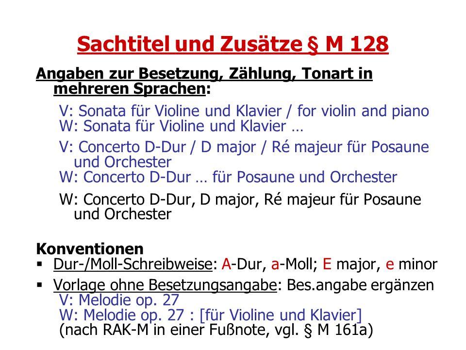 Sachtitel und Zusätze § M 128 Angaben zur Besetzung, Zählung, Tonart in mehreren Sprachen: V: Sonata für Violine und Klavier / for violin and piano W: