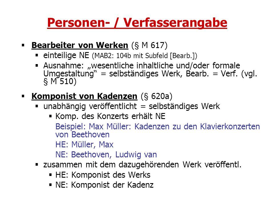 Personen- / Verfasserangabe Bearbeiter von Werken (§ M 617) einteilige NE (MAB2: 104b mit Subfeld [Bearb.]) Ausnahme: wesentliche inhaltliche und/oder