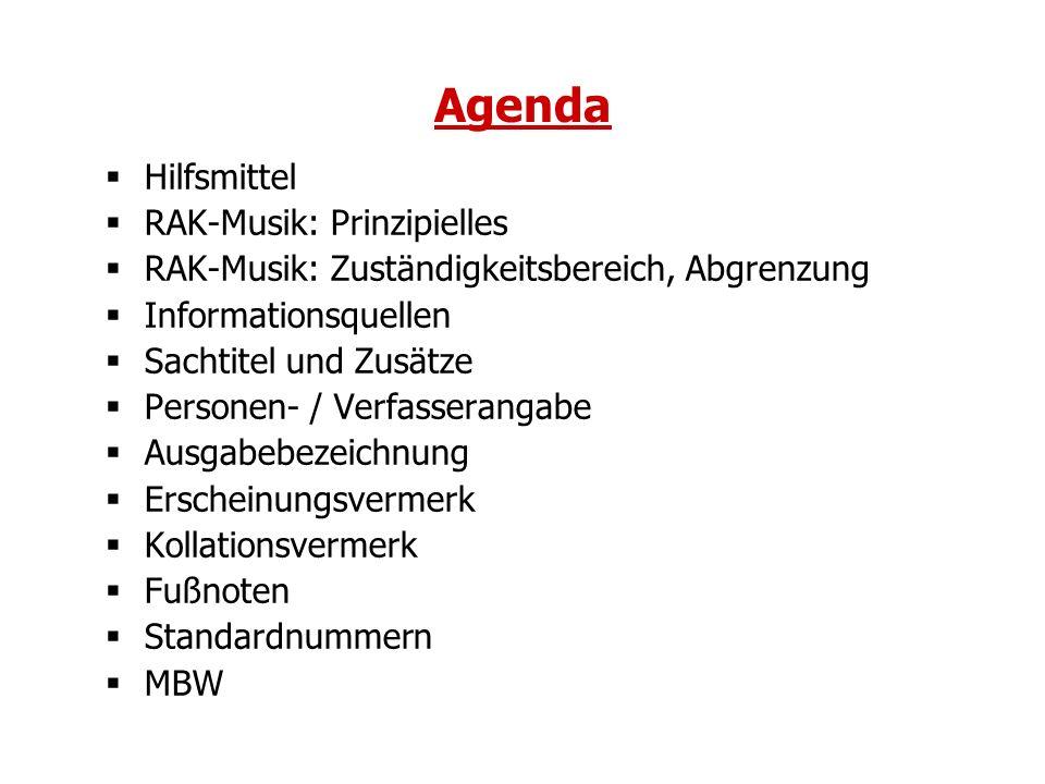 Agenda Hilfsmittel RAK-Musik: Prinzipielles RAK-Musik: Zuständigkeitsbereich, Abgrenzung Informationsquellen Sachtitel und Zusätze Personen- / Verfass