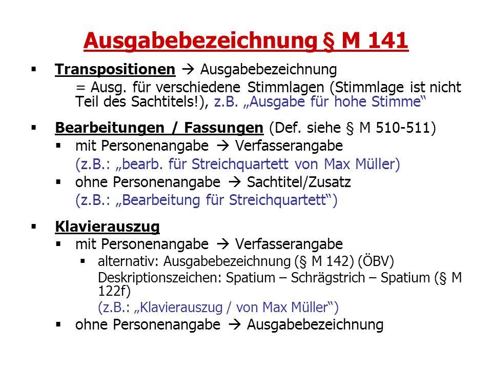 Ausgabebezeichnung § M 141 Transpositionen Ausgabebezeichnung = Ausg. für verschiedene Stimmlagen (Stimmlage ist nicht Teil des Sachtitels!), z.B. Aus