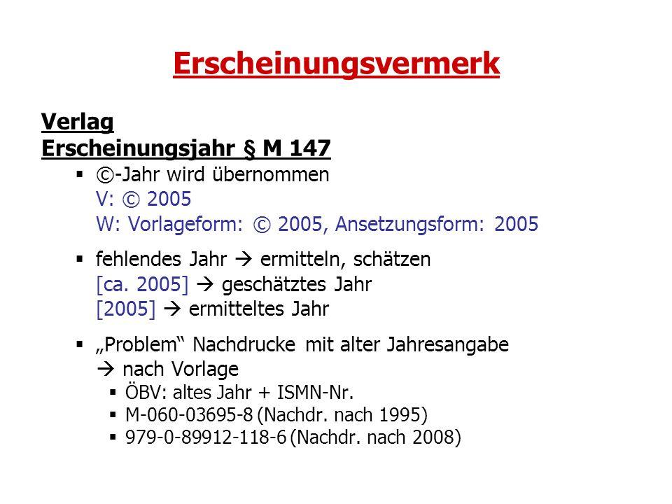Erscheinungsvermerk Verlag Erscheinungsjahr § M 147 ©-Jahr wird übernommen V: © 2005 W: Vorlageform: © 2005, Ansetzungsform: 2005 fehlendes Jahr ermit