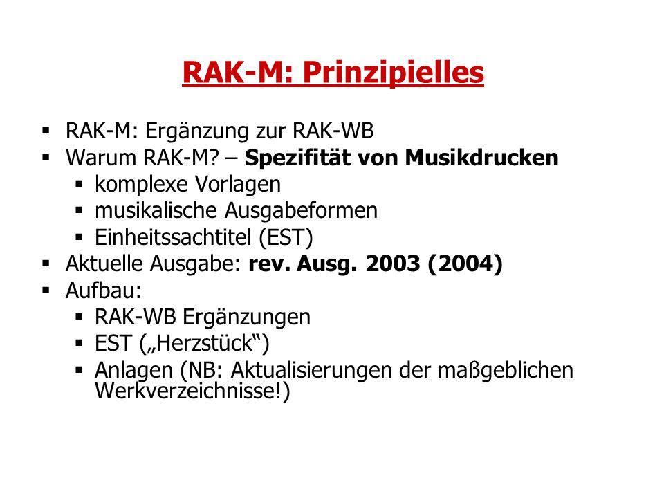 RAK-M: Prinzipielles RAK-M: Ergänzung zur RAK-WB Warum RAK-M? – Spezifität von Musikdrucken komplexe Vorlagen musikalische Ausgabeformen Einheitssacht