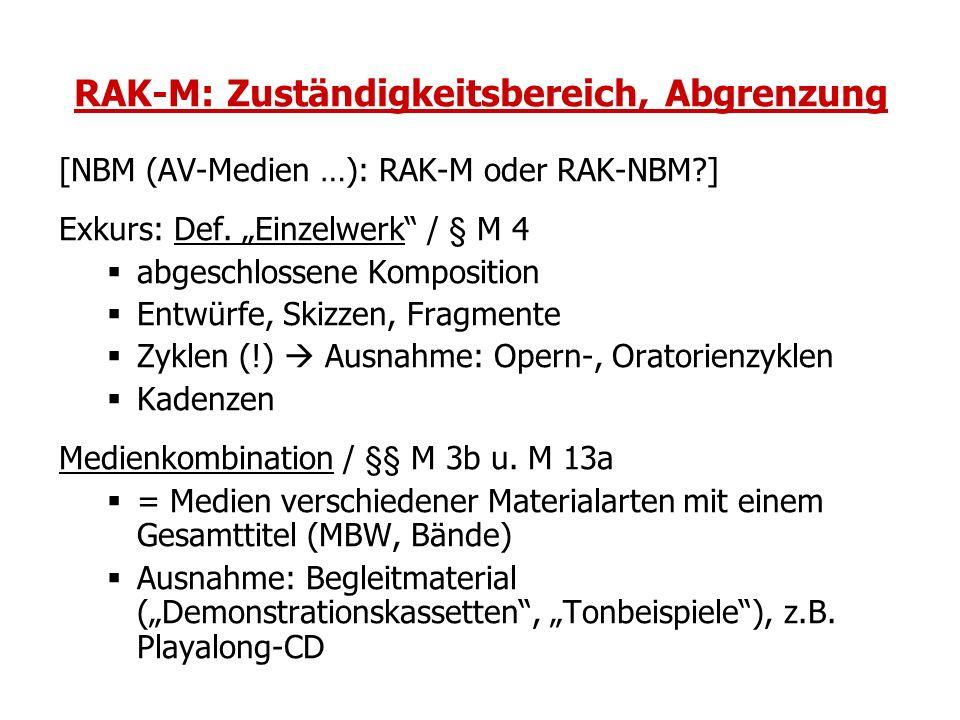 RAK-M: Zuständigkeitsbereich, Abgrenzung [NBM (AV-Medien …): RAK-M oder RAK-NBM?] Exkurs: Def. Einzelwerk / § M 4 abgeschlossene Komposition Entwürfe,