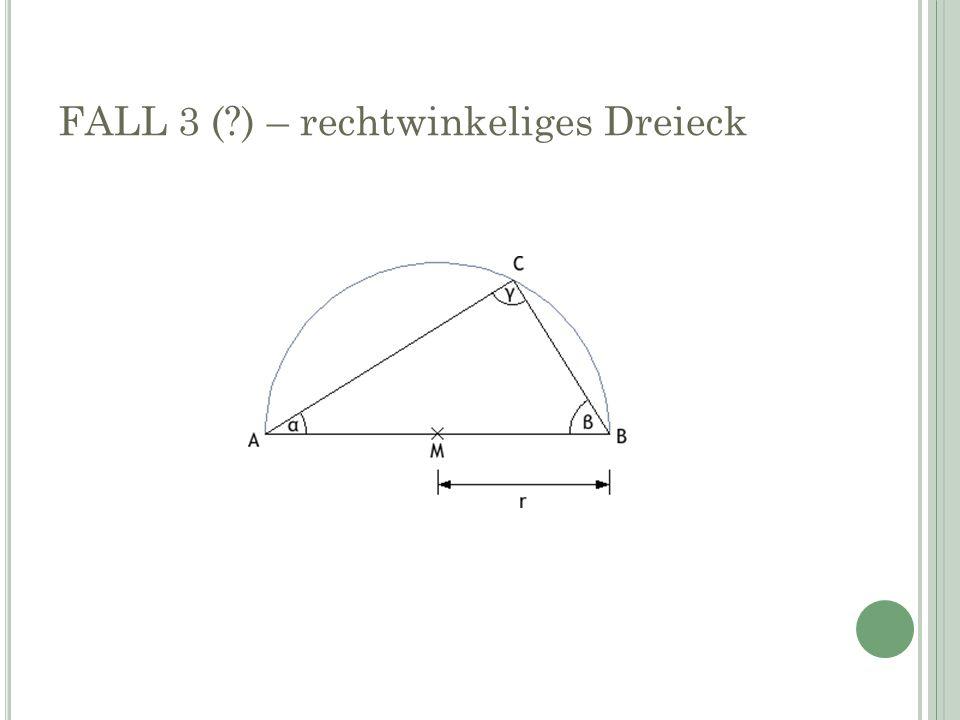 FALL 3 (?) – rechtwinkeliges Dreieck