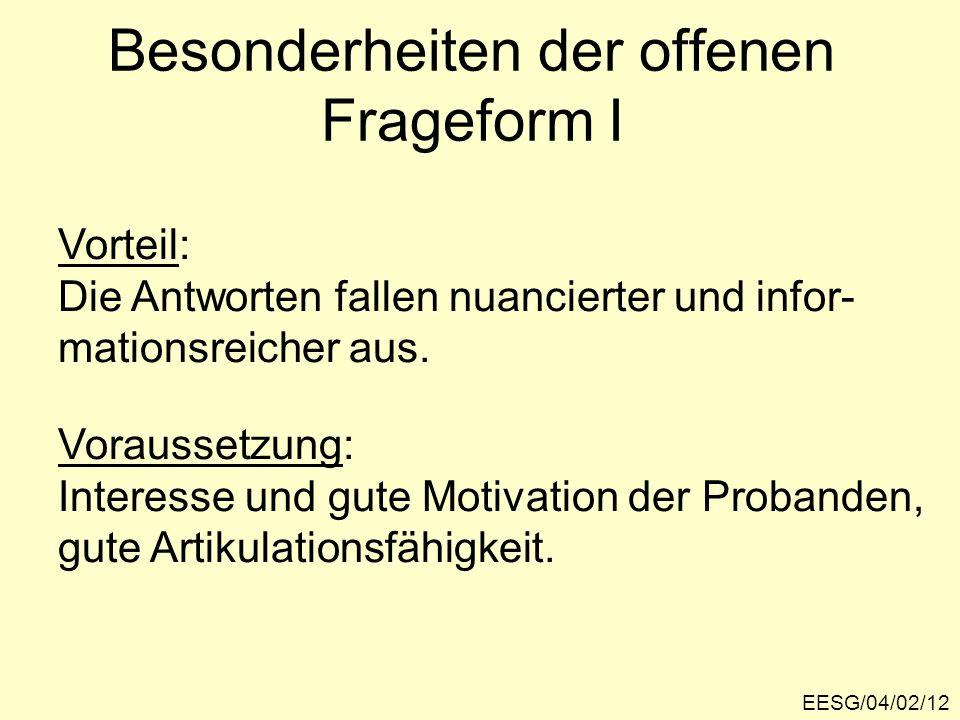 Besonderheiten der offenen Frageform I EESG/04/02/12 Vorteil: Die Antworten fallen nuancierter und infor- mationsreicher aus.