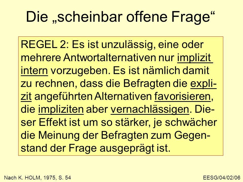 EESG/04/02/06 Die scheinbar offene Frage REGEL 2: Es ist unzulässig, eine oder mehrere Antwortalternativen nur implizit intern vorzugeben.