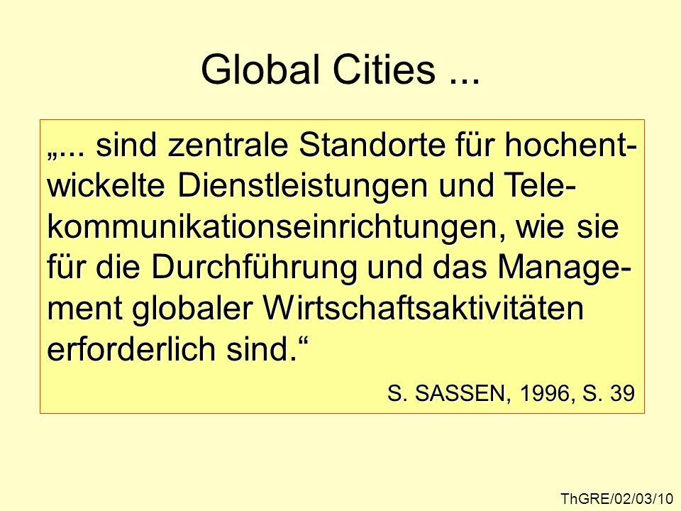 Global Cities... ThGRE/02/03/10... sind zentrale Standorte für hochent- wickelte Dienstleistungen und Tele- kommunikationseinrichtungen, wie sie für d