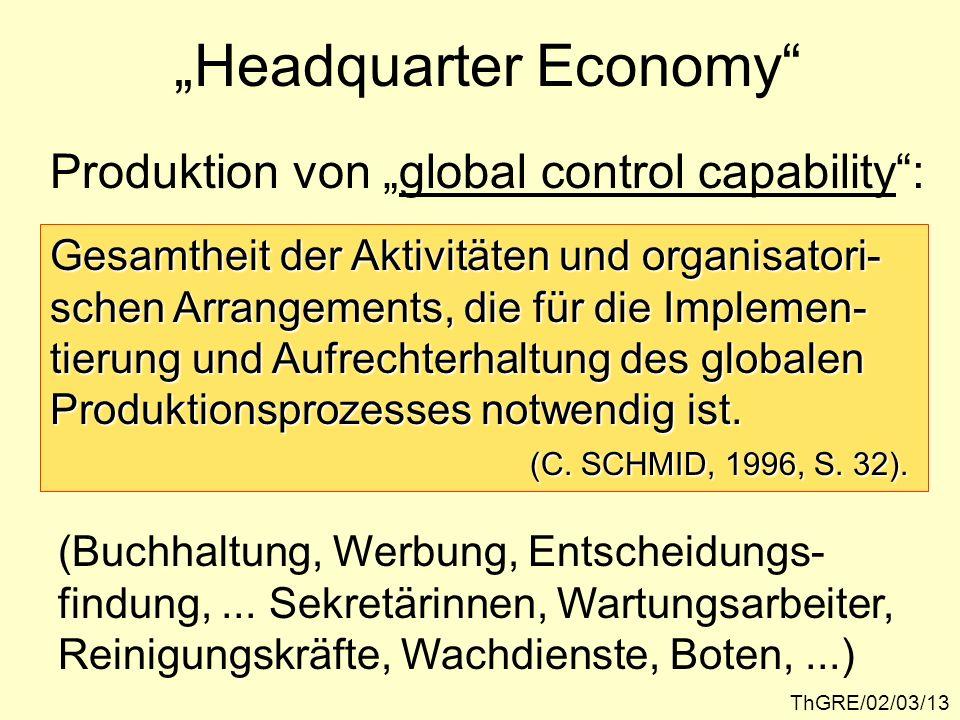 ThGRE/02/03/13 Headquarter Economy Produktion von global control capability: Gesamtheit der Aktivitäten und organisatori- schen Arrangements, die für