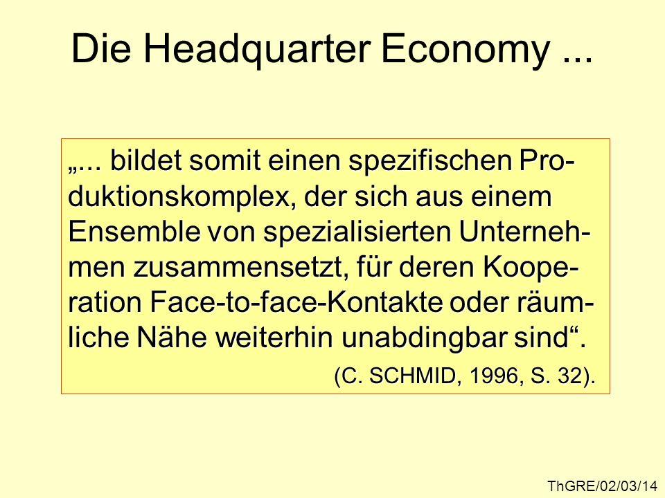 ThGRE/02/03/14 Die Headquarter Economy...... bildet somit einen spezifischen Pro- duktionskomplex, der sich aus einem Ensemble von spezialisierten Unt