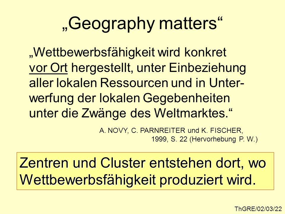 ThGRE/02/03/22 Geography matters Wettbewerbsfähigkeit wird konkret vor Ort hergestellt, unter Einbeziehung aller lokalen Ressourcen und in Unter- werf