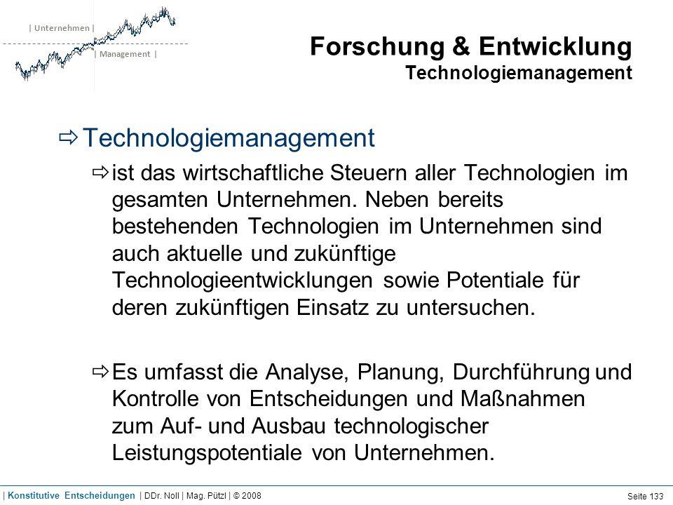 | Unternehmen | | Management | Forschung & Entwicklung Technologiemanagement Technologiemanagement ist das wirtschaftliche Steuern aller Technologien