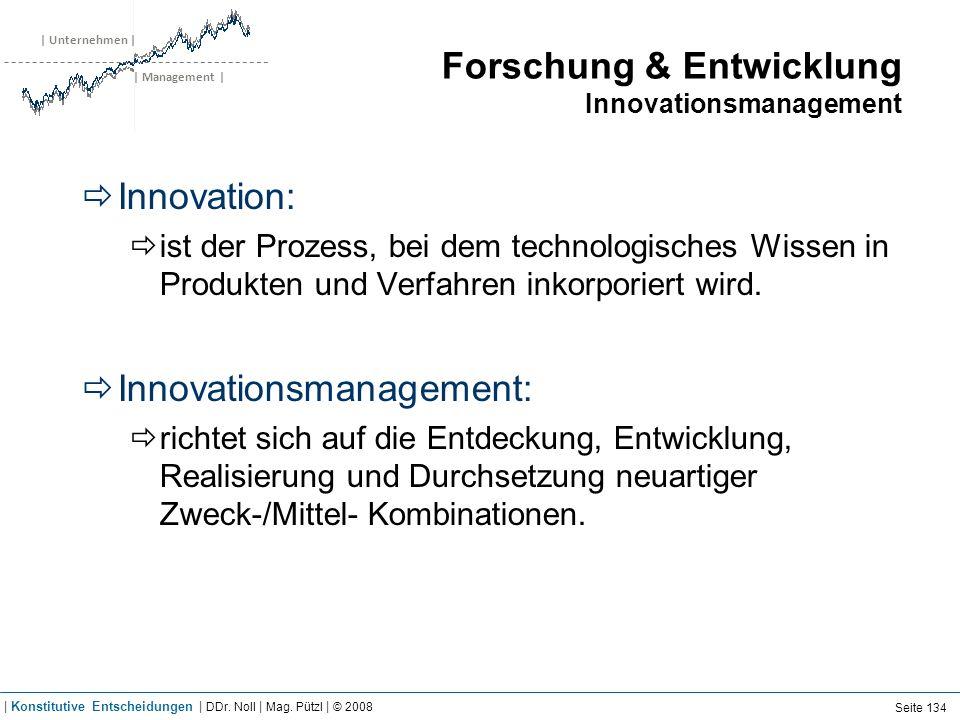 | Unternehmen | | Management | Forschung & Entwicklung Innovationsmanagement Innovation: ist der Prozess, bei dem technologisches Wissen in Produkten