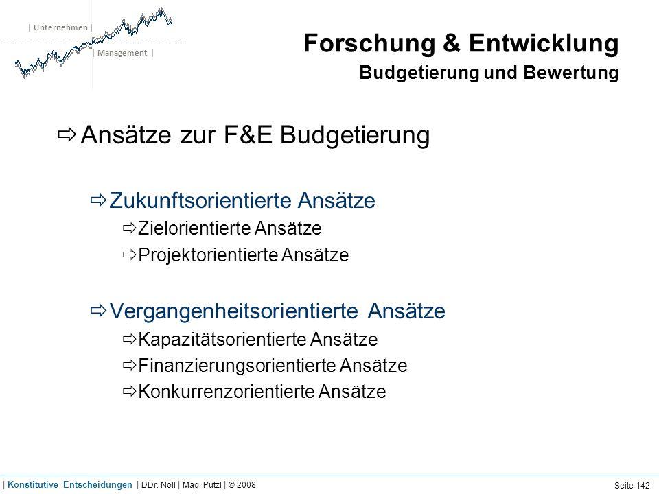 | Unternehmen | | Management | Forschung & Entwicklung Budgetierung und Bewertung Ansätze zur F&E Budgetierung Zukunftsorientierte Ansätze Zielorienti