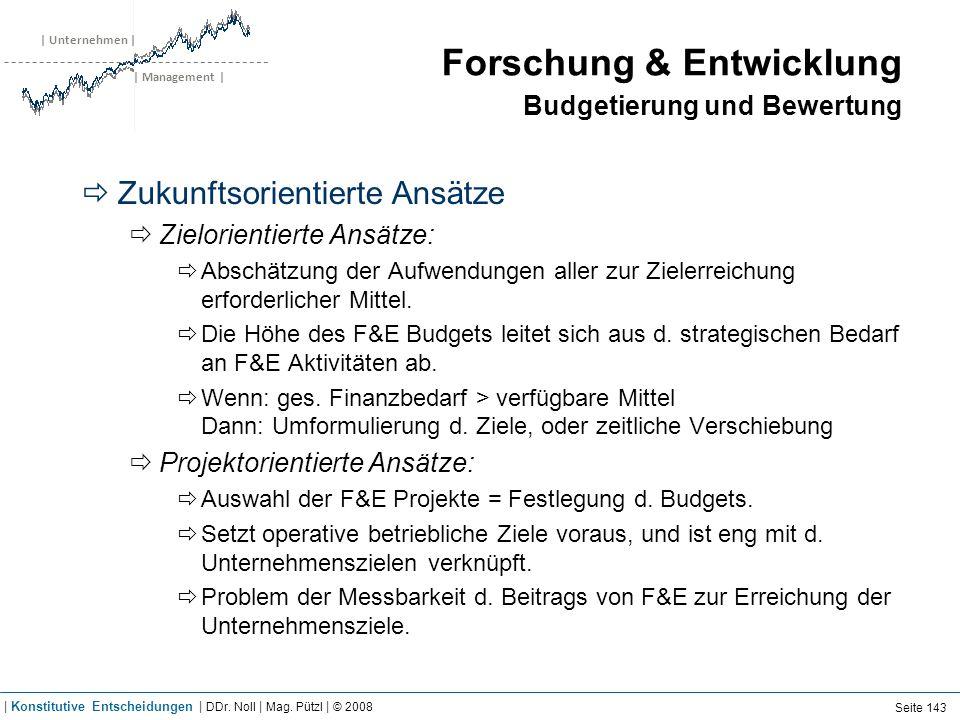 | Unternehmen | | Management | Forschung & Entwicklung Budgetierung und Bewertung Zukunftsorientierte Ansätze Zielorientierte Ansätze: Abschätzung der