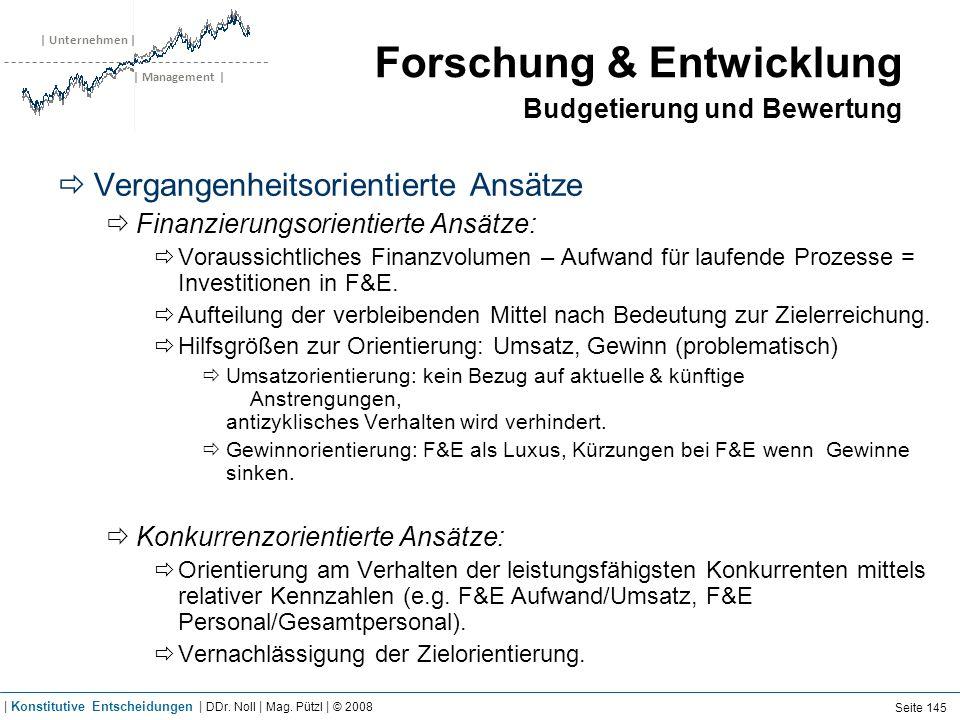 | Unternehmen | | Management | Forschung & Entwicklung Budgetierung und Bewertung Vergangenheitsorientierte Ansätze Finanzierungsorientierte Ansätze: