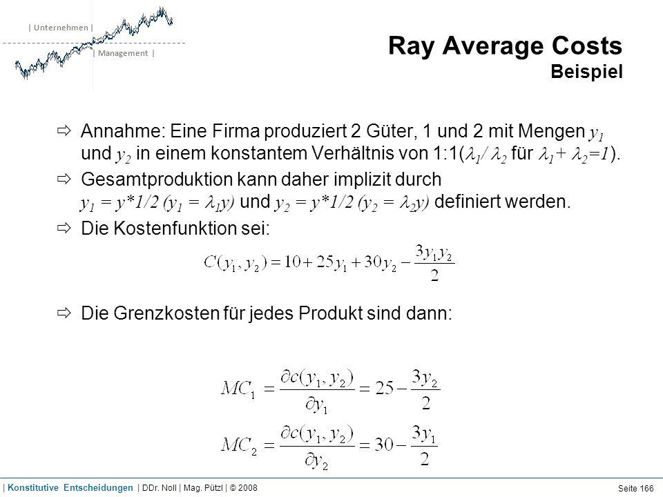 | Unternehmen | | Management | Ray Average Costs Beispiel Annahme: Eine Firma produziert 2 Güter, 1 und 2 mit Mengen y 1 und y 2 in einem konstantem V