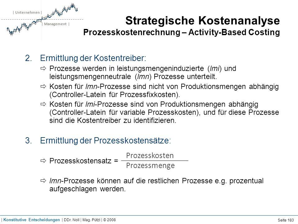 | Unternehmen | | Management | Strategische Kostenanalyse Prozesskostenrechnung – Activity-Based Costing 2.Ermittlung der Kostentreiber: Prozesse werd