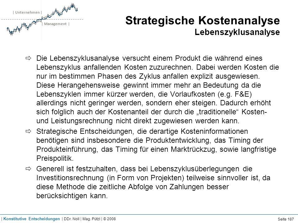 | Unternehmen | | Management | Strategische Kostenanalyse Lebenszyklusanalyse Die Lebenszyklusanalyse versucht einem Produkt die während eines Lebensz