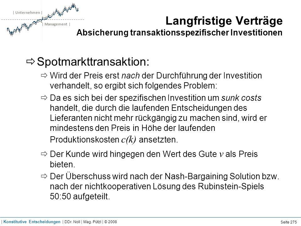 | Unternehmen | | Management | Langfristige Verträge Absicherung transaktionsspezifischer Investitionen Spotmarkttransaktion: Wird der Preis erst nach
